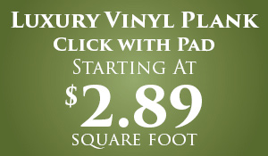 Luxury vinyl plank Click with pad starting at $2.89 square foot during our Anniversary Flooring Sale